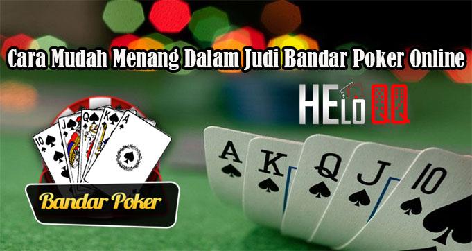 Cara Mudah Menang Dalam Judi Bandar Poker Online