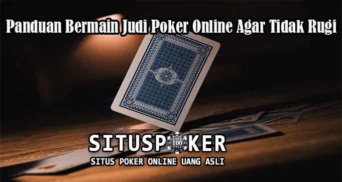 Panduan Bermain Judi Poker Online Agar Tidak Rugi