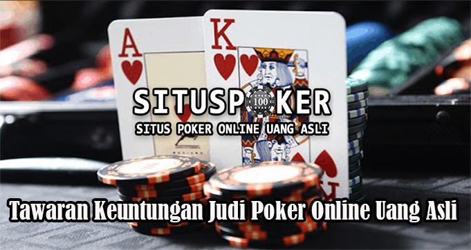 Tawaran Keuntungan Judi Poker Online Uang Asli