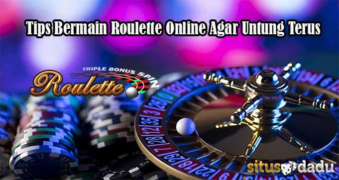 Tips Bermain Roulette Online Agar Untung Terus