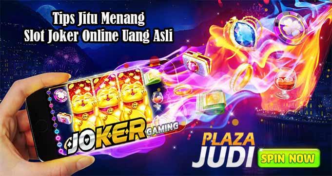 Tips Jitu Menang Slot Joker Online Uang Asli