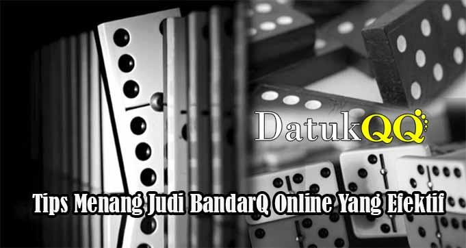 Tips Menang Judi BandarQ Online Yang Efektif